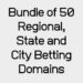 Bundle of 50 Regional, State and City Betting Domains
